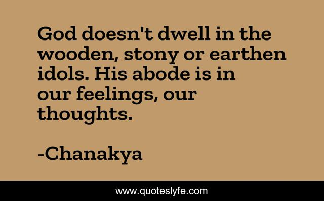 God doesn't dwell in the wooden, stony or earthen idols. His abode is in our feelings, our thoughts.
