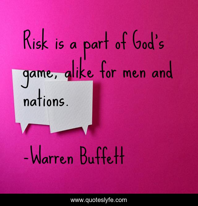 Risk is a part of God's game, alike for men and nations.