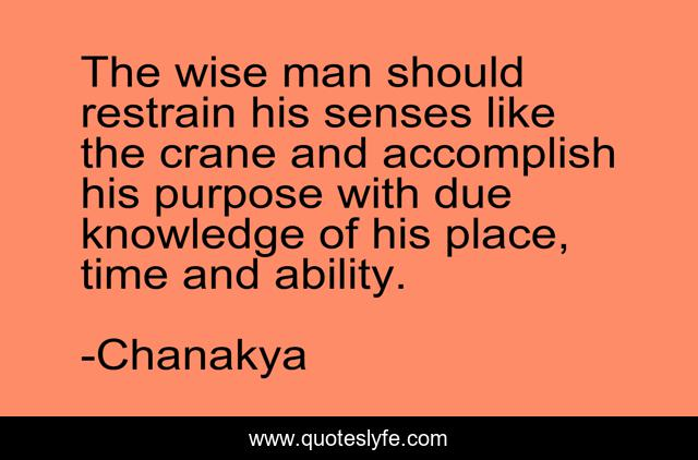 The wise man should restrain his senses like the crane and accomplish his purpose with due knowledge of his place, time and ability.