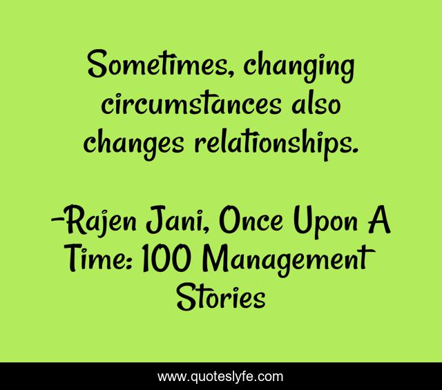 Sometimes, changing circumstances also changes relationships.