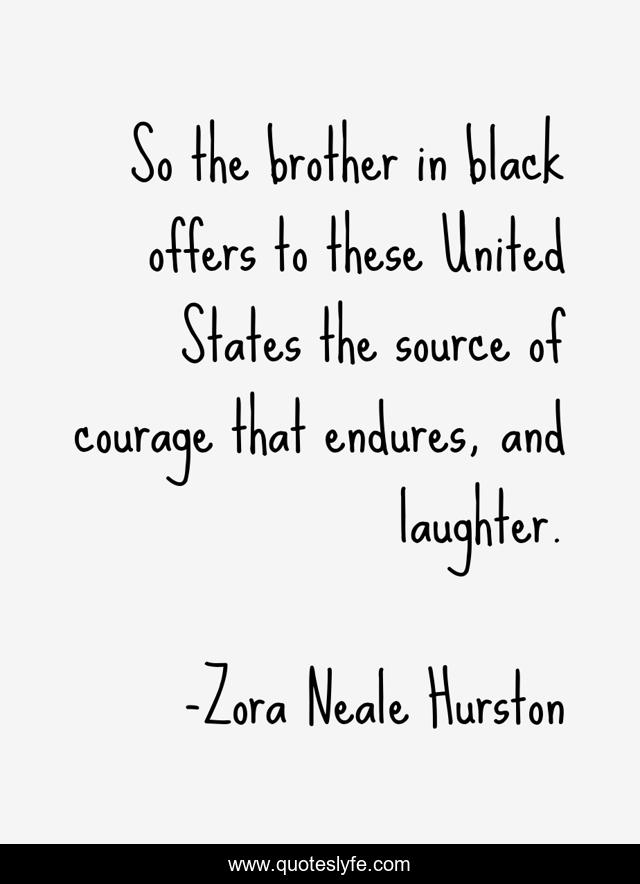 So the brother in black offers to these United States the source of courage that endures, and laughter.