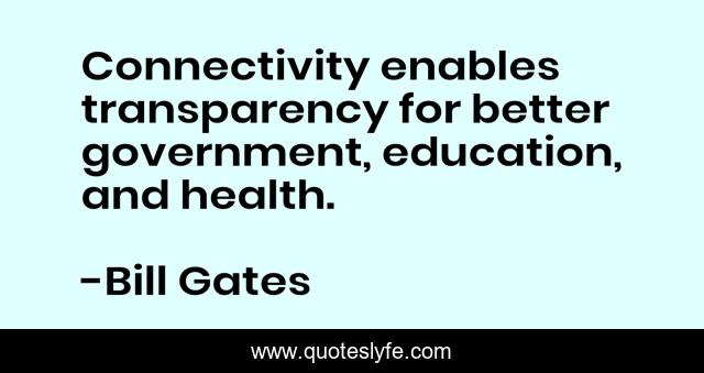 Connectivity enables transparency for better government, education, and health.