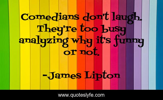 Comedians don't laugh. They're too busy analyzing why it's funny or not.
