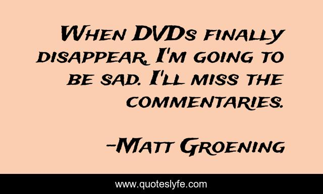 When DVDs finally disappear, I'm going to be sad. I'll miss the commentaries.