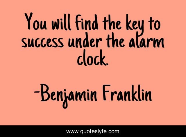 You will find the key to success under the alarm clock.