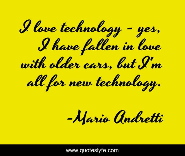 I love technology - yes, I have fallen in love with older cars, but I'm all for new technology.