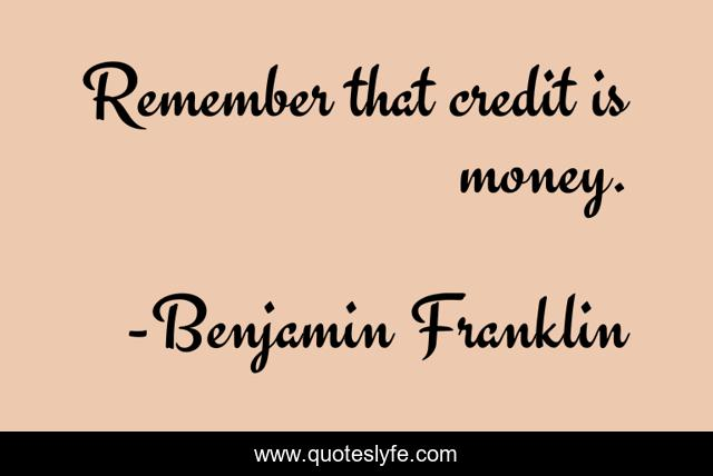 Remember that credit is money.