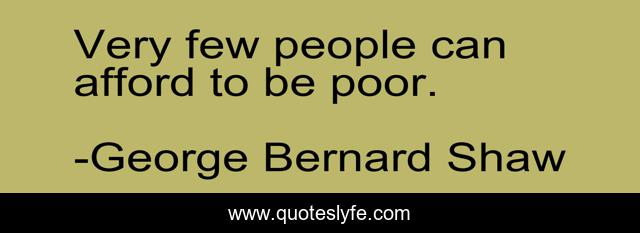 Very few people can afford to be poor.