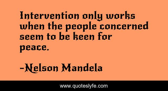 Intervention only works when the people concerned seem to be keen for peace.