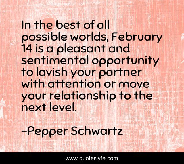In the best of all possible worlds, February 14 is a pleasant and sentimental opportunity to lavish your partner with attention or move your relationship to the next level.