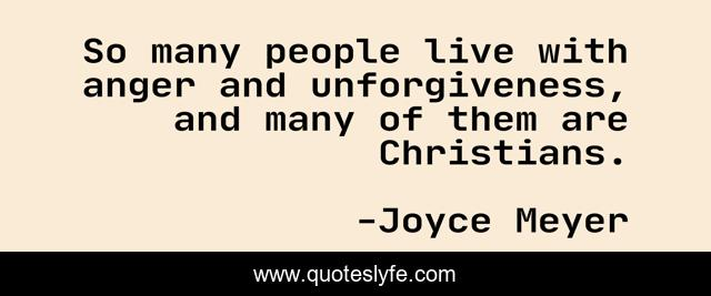 So many people live with anger and unforgiveness, and many of them are Christians.