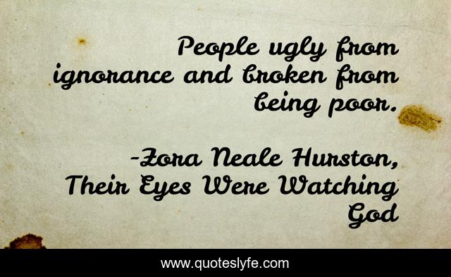 People ugly from ignorance and broken from being poor.