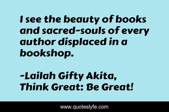 I see the beauty of books and sacred-souls of every author displaced in a bookshop.