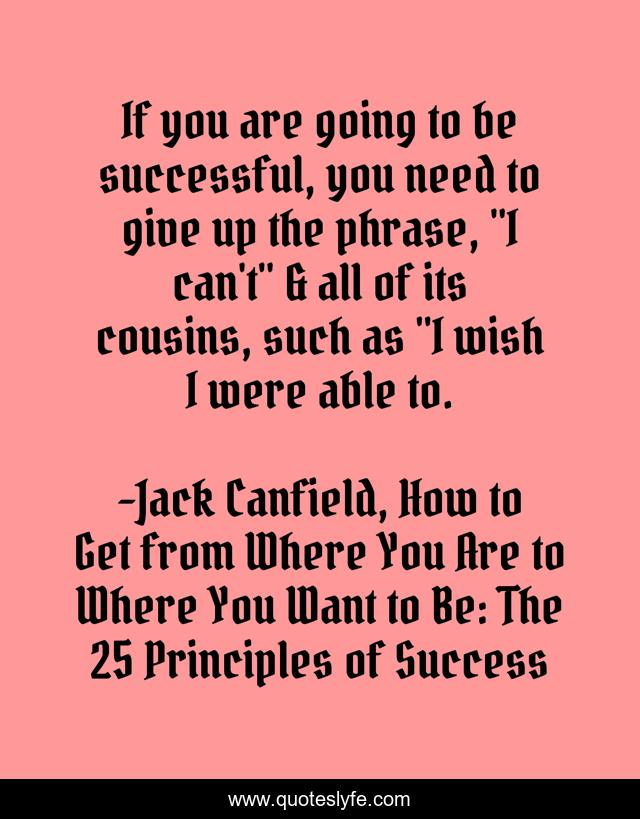 If you are going to be successful, you need to give up the phrase,