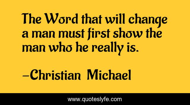 The Word that will change a man must first show the man who he really is.