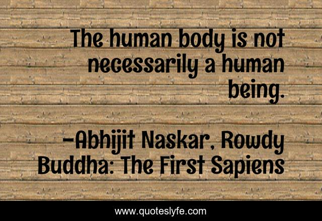 The human body is not necessarily a human being.