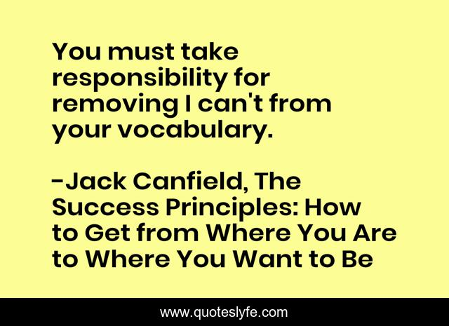 You must take responsibility for removing I can't from your vocabulary.