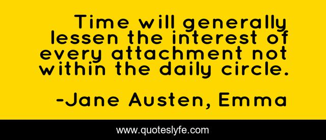 Time will generally lessen the interest of every attachment not within the daily circle.
