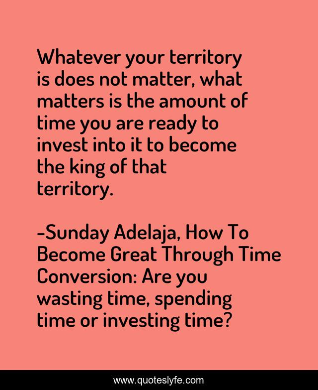 Whatever your territory is does not matter, what matters is the amount of time you are ready to invest into it to become the king of that territory.