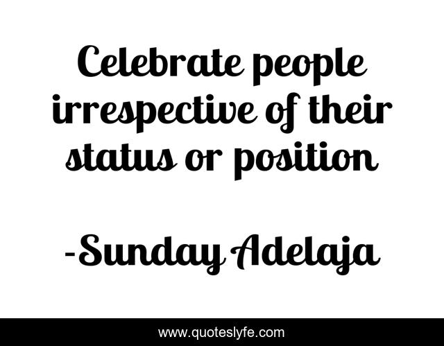 Celebrate people irrespective of their status or position