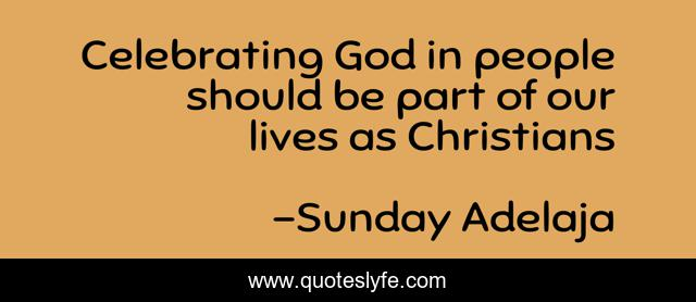 Celebrating God in people should be part of our lives as Christians