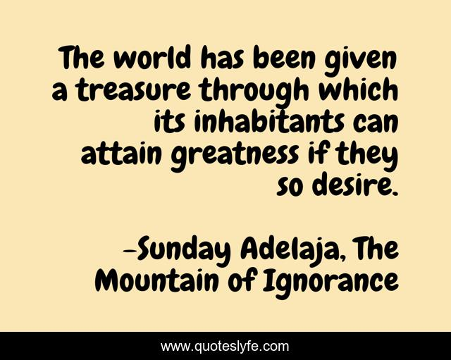 The world has been given a treasure through which its inhabitants can attain greatness if they so desire.