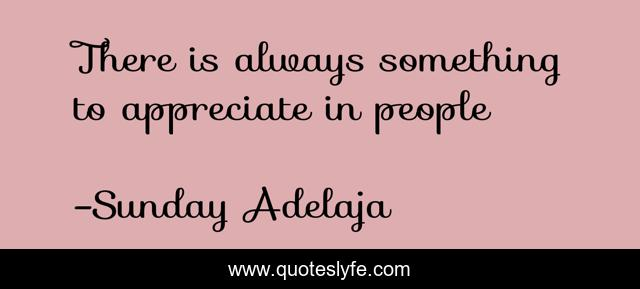 There is always something to appreciate in people