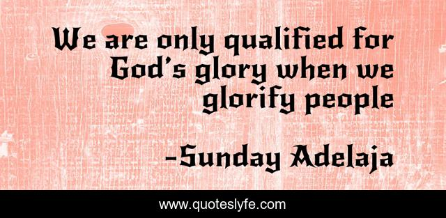 We are only qualified for God's glory when we glorify people