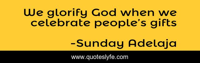 We glorify God when we celebrate people's gifts