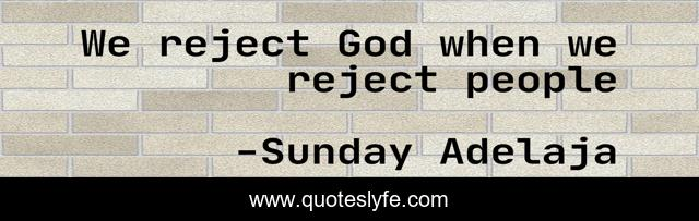 We reject God when we reject people