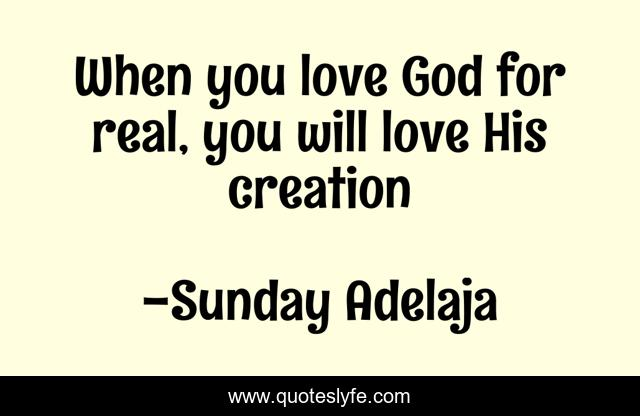 When you love God for real, you will love His creation