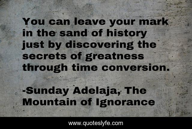 You can leave your mark in the sand of history just by discovering the secrets of greatness through time conversion.