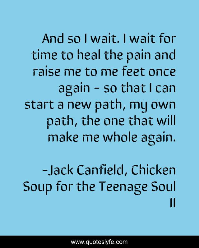 And so I wait. I wait for time to heal the pain and raise me to me feet once again - so that I can start a new path, my own path, the one that will make me whole again.