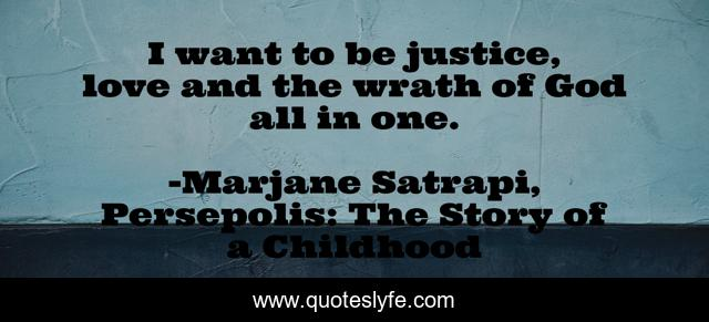 I Want To Be Justice Love And The Wrath Of God All In One Quote By Marjane Satrapi Persepolis The Story Of A Childhood Quoteslyfe
