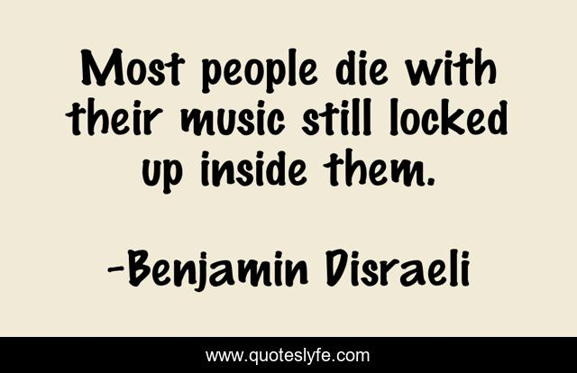 Most people die with their music still locked up inside them.