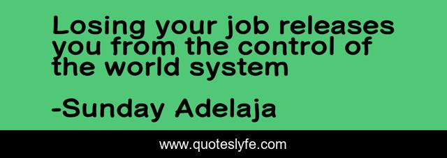 Losing your job releases you from the control of the world system