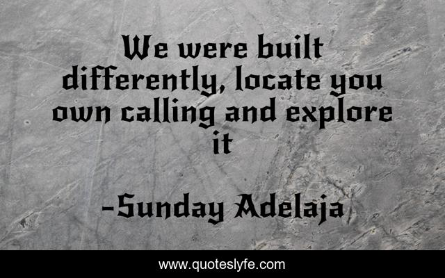 We were built differently, locate you own calling and explore it