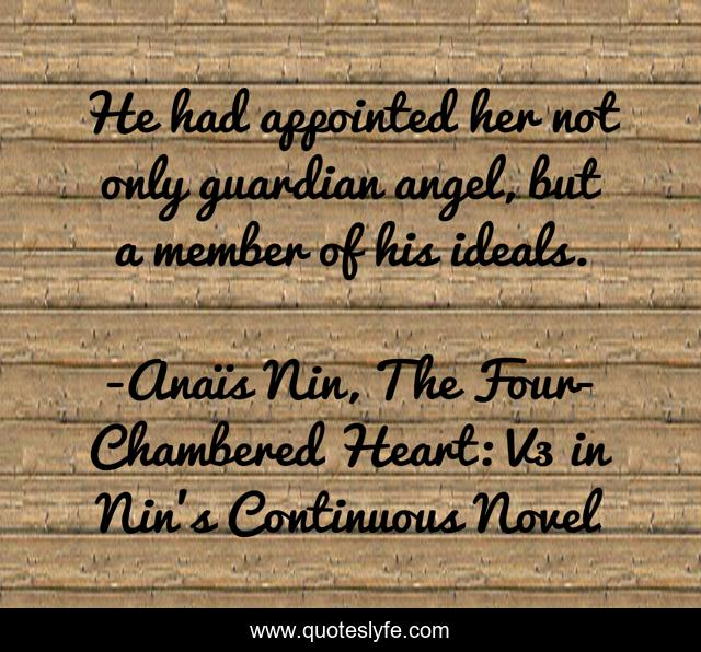 He had appointed her not only guardian angel, but a member of his ideals.
