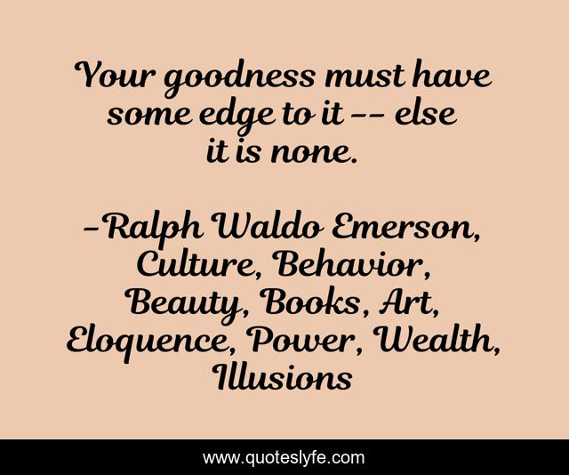 Your goodness must have some edge to it -- else it is none.