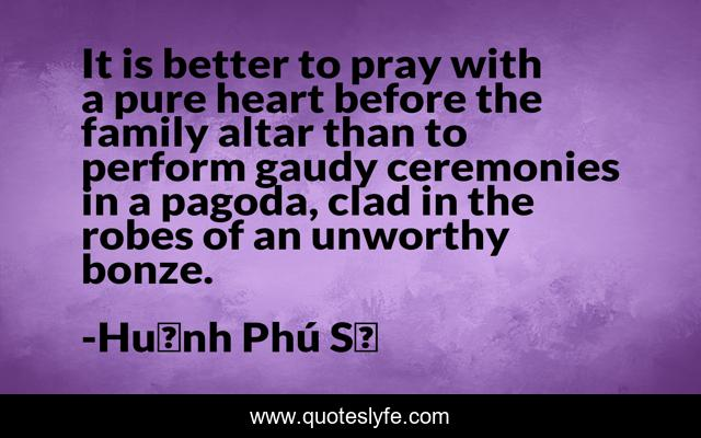 It Is Better To Pray With A Pure Heart Before The Family Altar Than To Quote By Huỳnh Phu Sổ Quoteslyfe