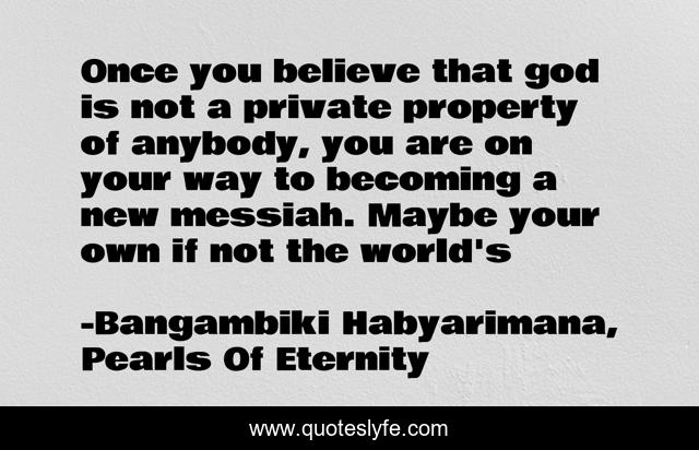 Once you believe that god is not a private property of anybody, you are on your way to becoming a new messiah. Maybe your own if not the world's