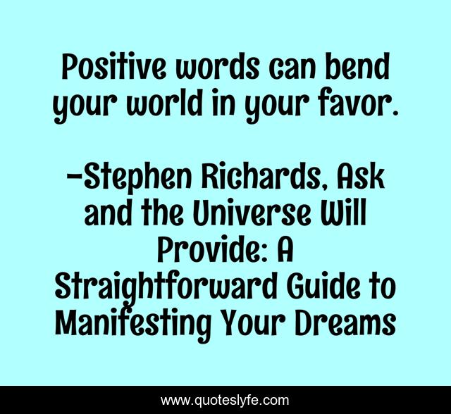 Positive words can bend your world in your favor.
