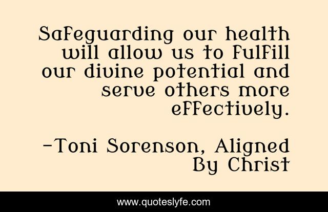 Safeguarding our health will allow us to fulfill our divine potential and serve others more effectively.