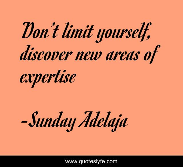 Don't limit yourself, discover new areas of expertise