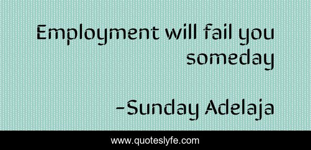 Employment will fail you someday