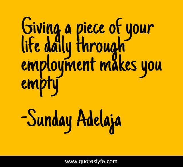 Giving a piece of your life daily through employment makes you empty