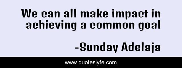 We can all make impact in achieving a common goal