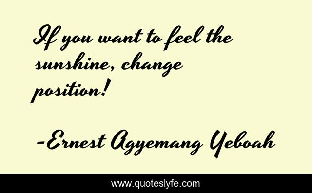 If you want to feel the sunshine, change position!