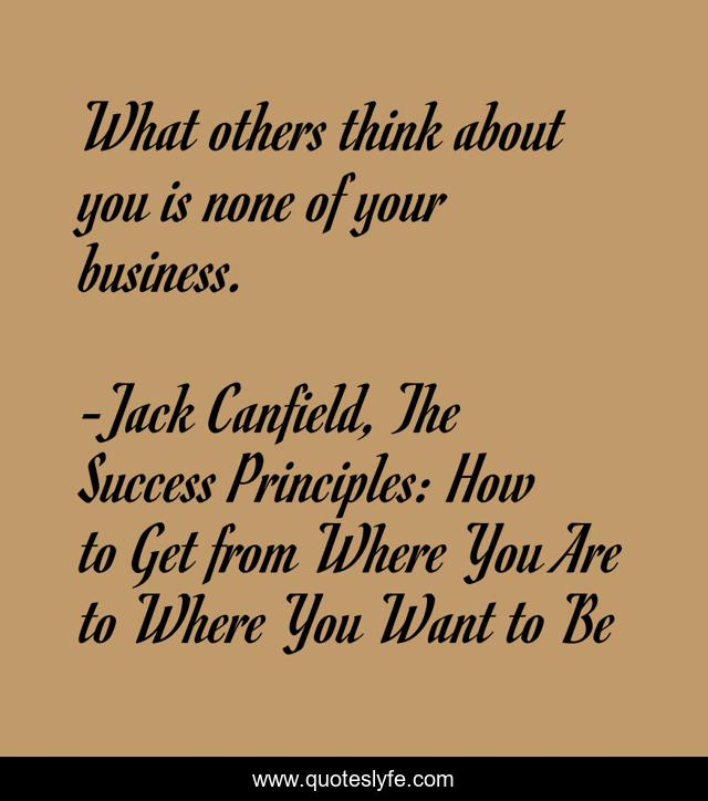 What others think about you is none of your business.