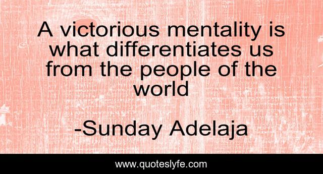 A victorious mentality is what differentiates us from the people of the world